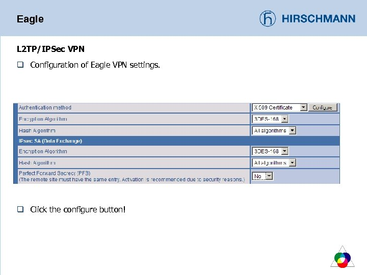 Eagle L 2 TP/IPSec VPN q Configuration of Eagle VPN settings. q Click the