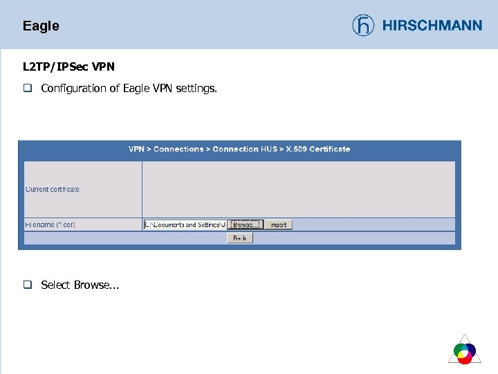 Eagle L 2 TP/IPSec VPN q Configuration of Eagle VPN settings. q Select Browse.
