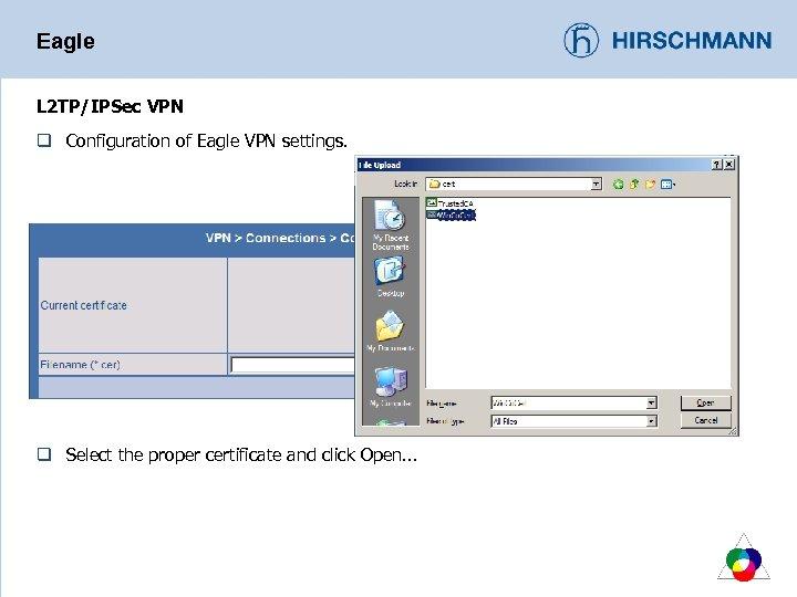 Eagle L 2 TP/IPSec VPN q Configuration of Eagle VPN settings. q Select the