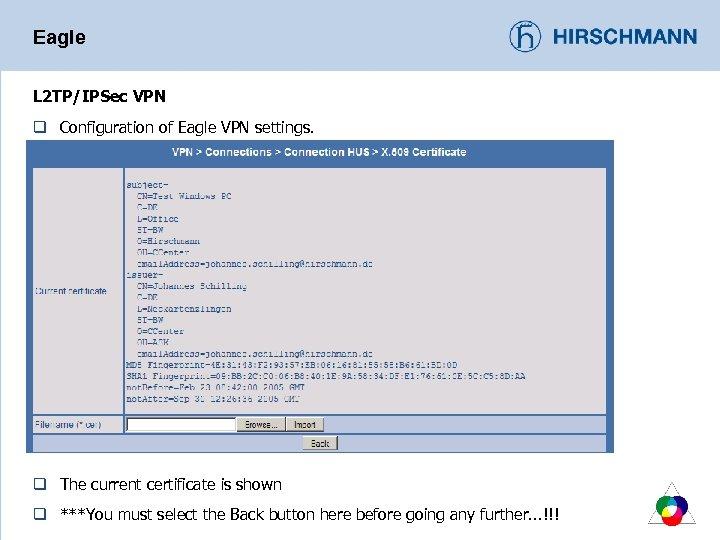 Eagle L 2 TP/IPSec VPN q Configuration of Eagle VPN settings. q The current