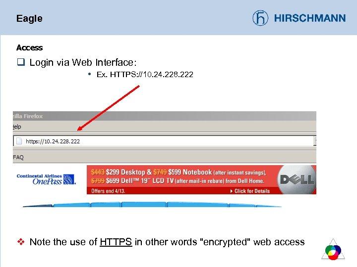 Eagle Access q Login via Web Interface: Ex. HTTPS: //10. 24. 228. 222 v