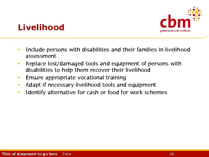 Livelihood • • • Include persons with disabilities and their families in livelihood assessment