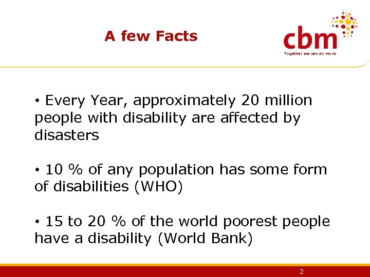 A few Facts Together we can do more • Every Year, approximately 20 million