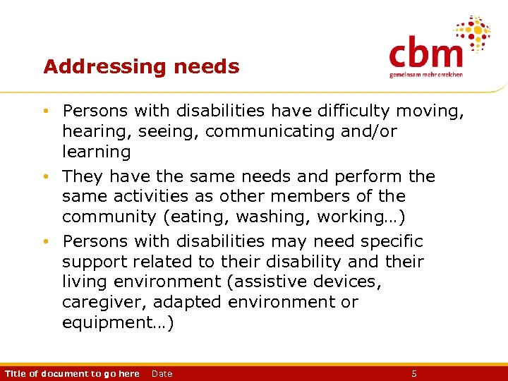 Addressing needs • Persons with disabilities have difficulty moving, hearing, seeing, communicating and/or learning