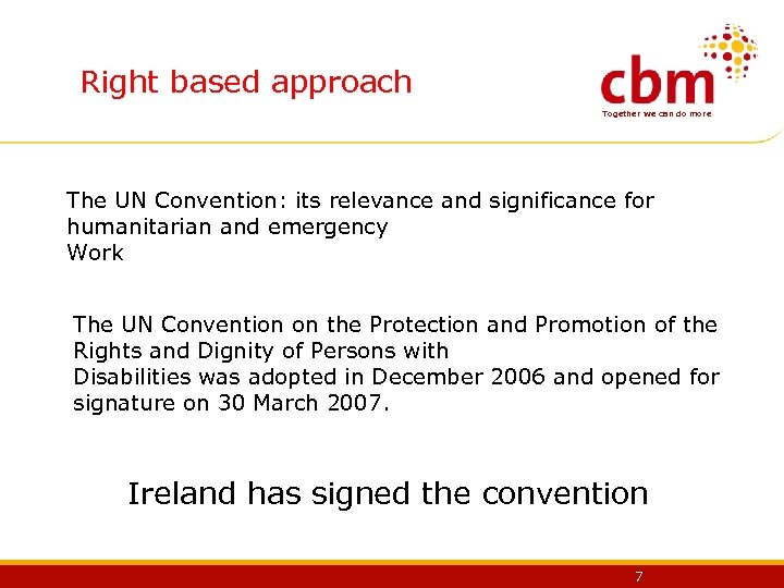 Right based approach Together we can do more The UN Convention: its relevance and