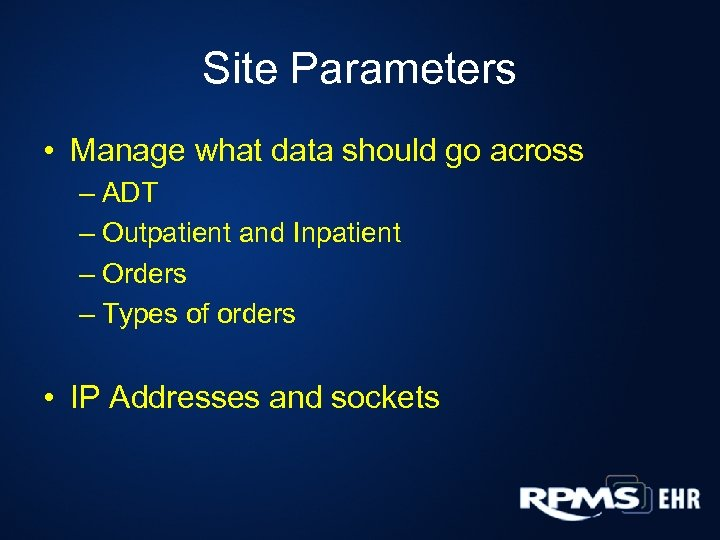 Site Parameters • Manage what data should go across – ADT – Outpatient and