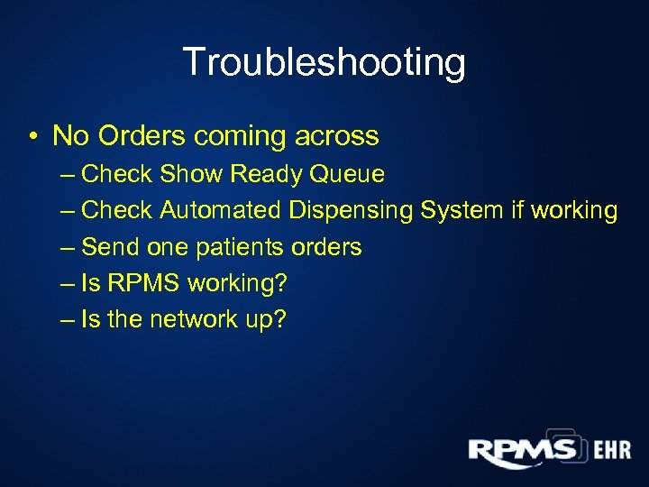 Troubleshooting • No Orders coming across – Check Show Ready Queue – Check Automated
