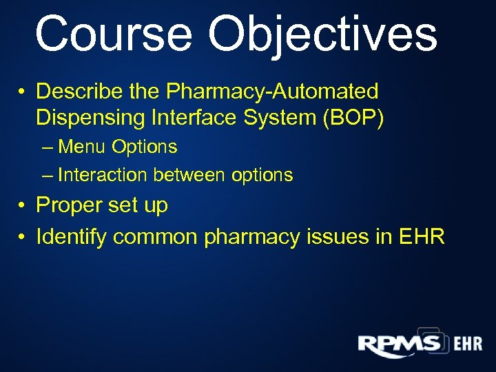 Course Objectives • Describe the Pharmacy-Automated Dispensing Interface System (BOP) – Menu Options –