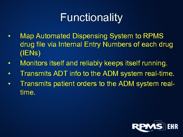 Functionality • • Map Automated Dispensing System to RPMS drug file via Internal Entry