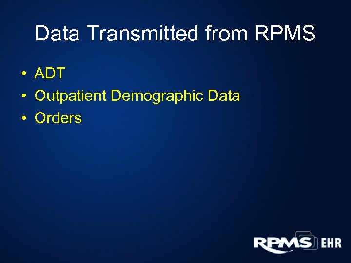 Data Transmitted from RPMS • ADT • Outpatient Demographic Data • Orders
