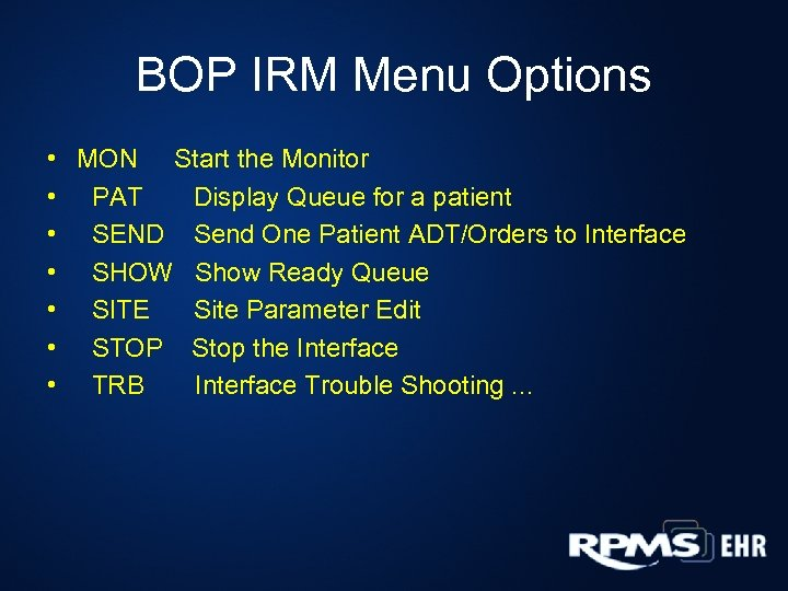 BOP IRM Menu Options • MON Start the Monitor • PAT Display Queue for