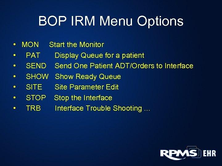 BOP IRM Menu Options • MON Start the Monitor • PAT Display Queue for