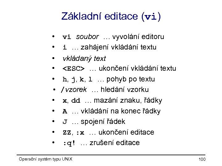 Základní editace (vi) • • • vi soubor … vyvolání editoru i … zahájení