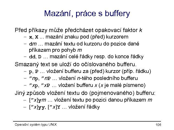 Mazání, práce s buffery Před příkazy může předcházet opakovací faktor k – x, X.