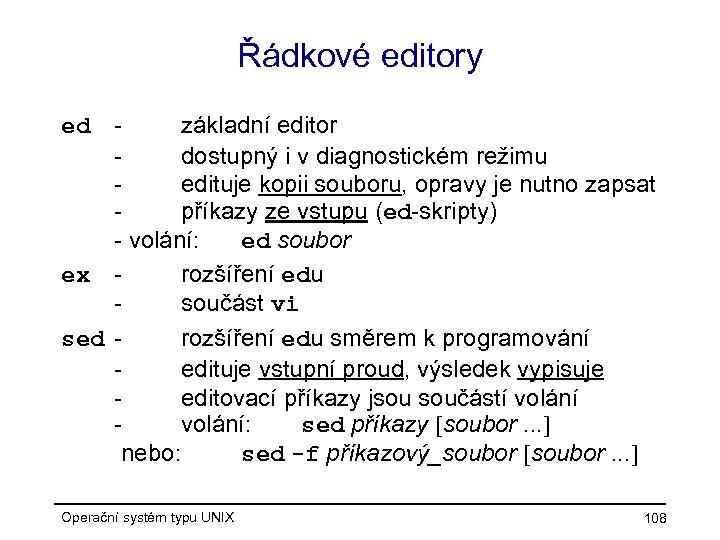 Řádkové editory základní editor dostupný i v diagnostickém režimu edituje kopii souboru, opravy je