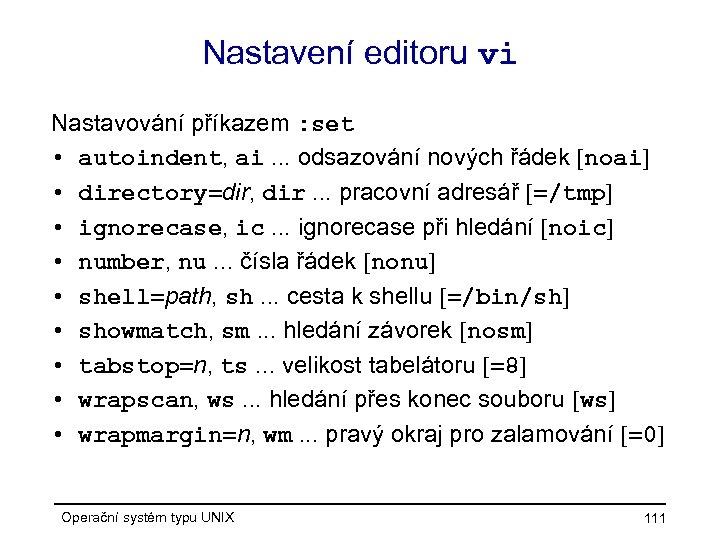 Nastavení editoru vi Nastavování příkazem : set • autoindent, ai. . . odsazování nových