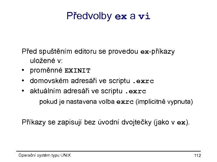 Předvolby ex a vi Před spuštěním editoru se provedou ex-příkazy uložené v: • proměnné