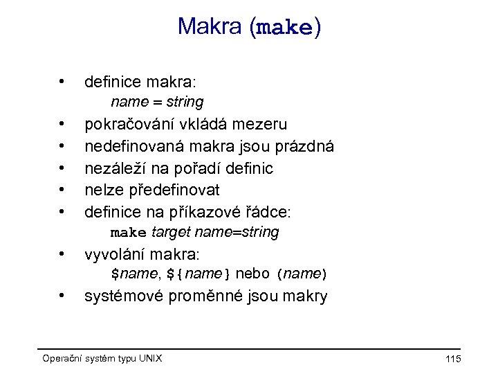 Makra (make) • definice makra: name = string • • • pokračování vkládá mezeru