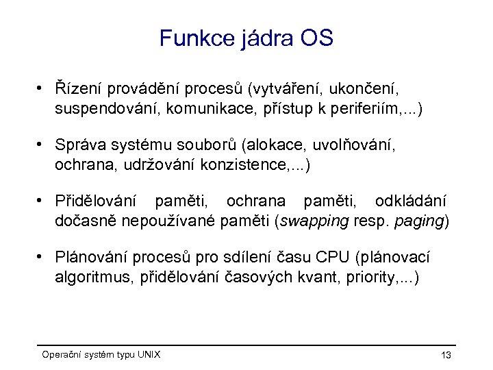 Funkce jádra OS • Řízení provádění procesů (vytváření, ukončení, suspendování, komunikace, přístup k periferiím,