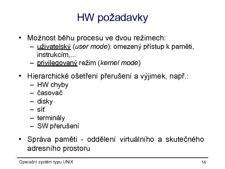 HW požadavky • Možnost běhu procesu ve dvou režimech: – uživatelský (user mode): omezený