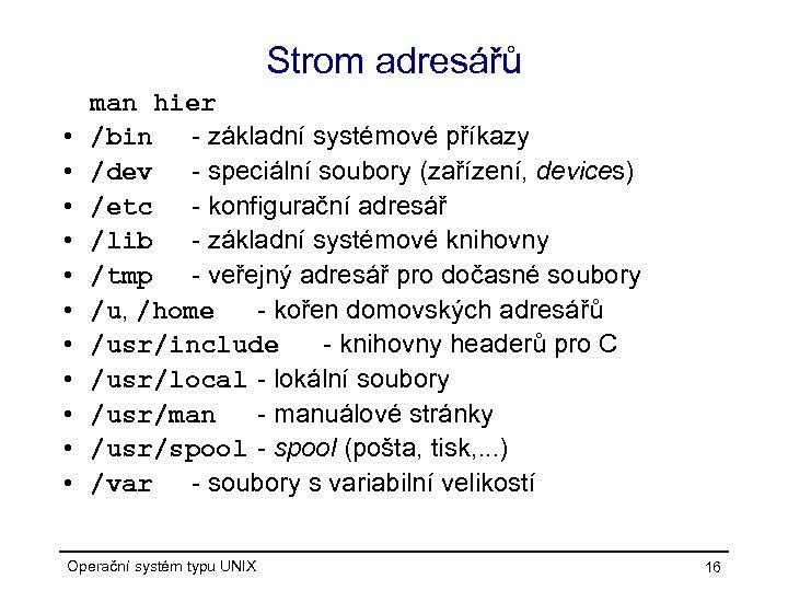 Strom adresářů • • • man hier /bin - základní systémové příkazy /dev -