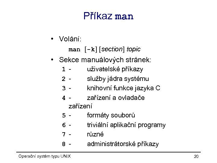 Příkaz man • Volání: man [-k] [section] topic • Sekce manuálových stránek: 1 2