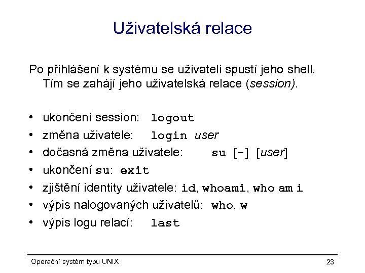 Uživatelská relace Po přihlášení k systému se uživateli spustí jeho shell. Tím se zahájí