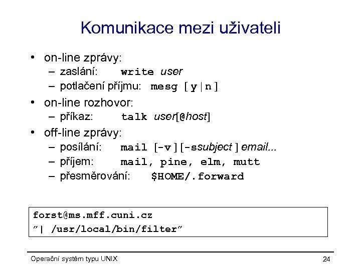 Komunikace mezi uživateli • on-line zprávy: – zaslání: write user – potlačení příjmu: mesg