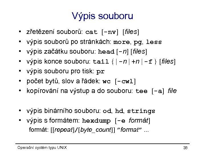 Výpis souboru • • zřetězení souborů: cat [-nv] [files] výpis souborů po stránkách: more,