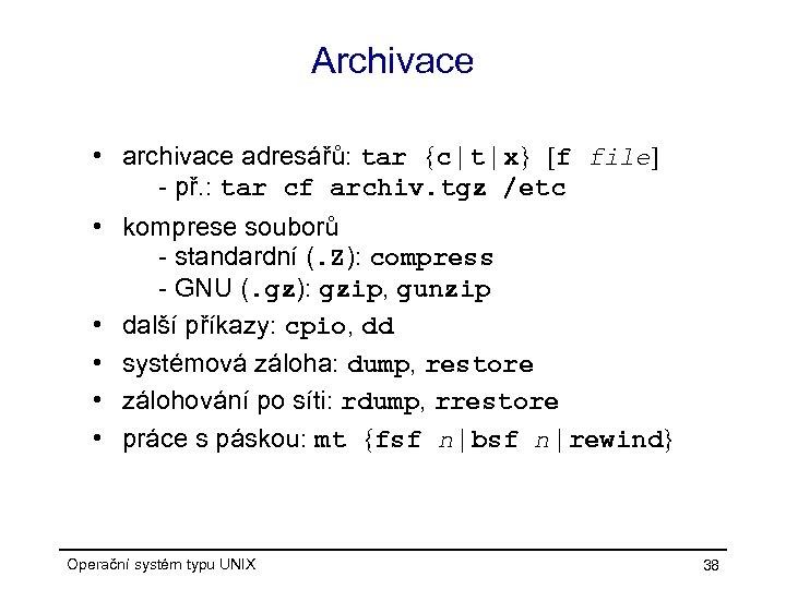 Archivace • archivace adresářů: tar {c   t   x} [f file] - př.