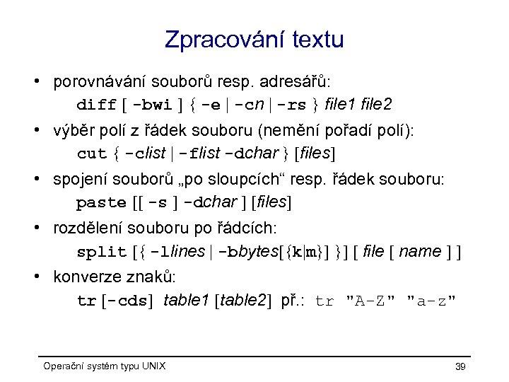 Zpracování textu • porovnávání souborů resp. adresářů: diff [ -bwi ] { -e  