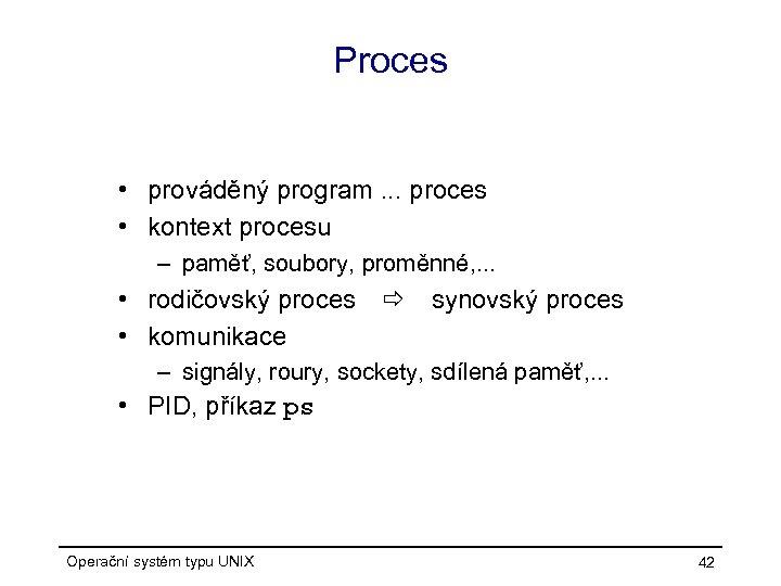 Proces • prováděný program. . . proces • kontext procesu – paměť, soubory, proměnné,