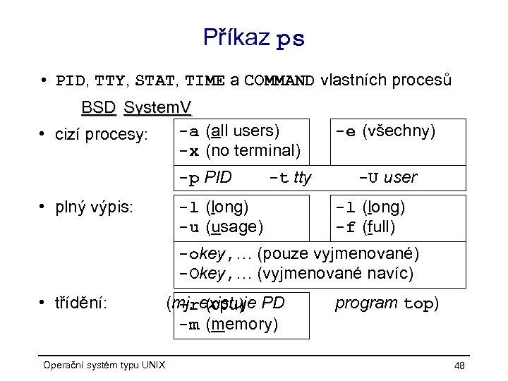 Příkaz ps • PID, TTY, STAT, TIME a COMMAND vlastních procesů BSD System. V
