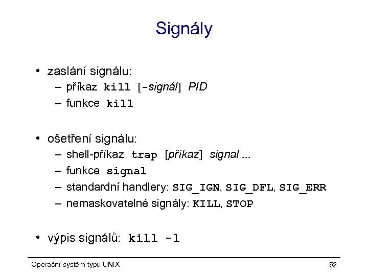 Signály • zaslání signálu: – příkaz kill [-signál] PID – funkce kill • ošetření