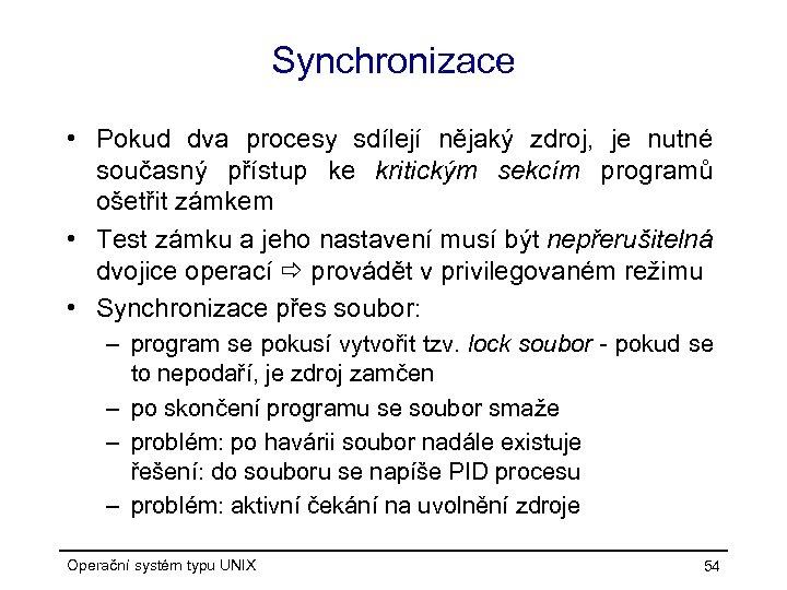 Synchronizace • Pokud dva procesy sdílejí nějaký zdroj, je nutné současný přístup ke kritickým
