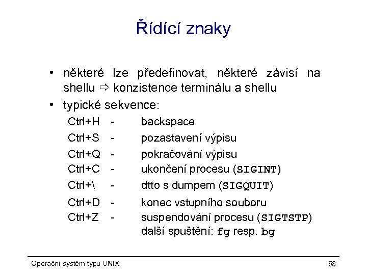 Řídící znaky • některé lze předefinovat, některé závisí na shellu konzistence terminálu a shellu