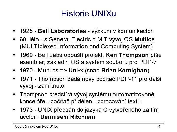 Historie UNIXu • 1925 - Bell Laboratories - výzkum v komunikacích • 60. léta