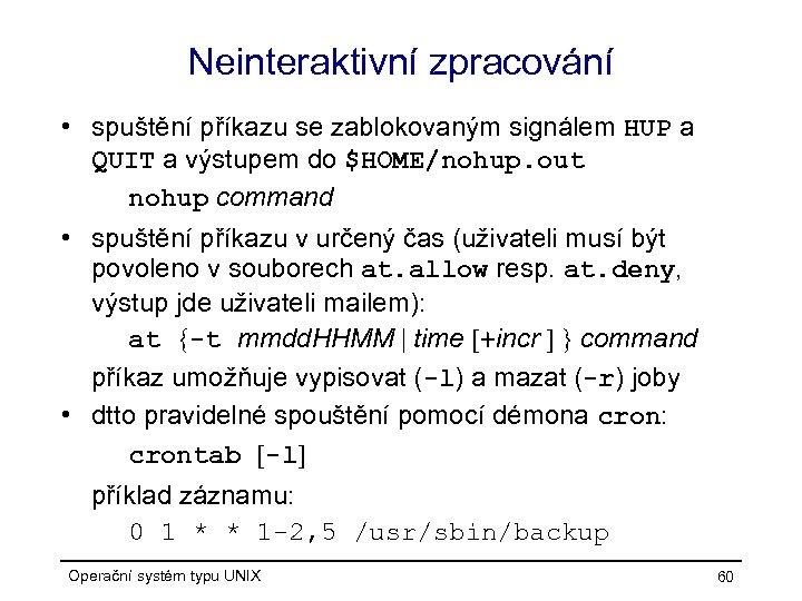 Neinteraktivní zpracování • spuštění příkazu se zablokovaným signálem HUP a QUIT a výstupem do