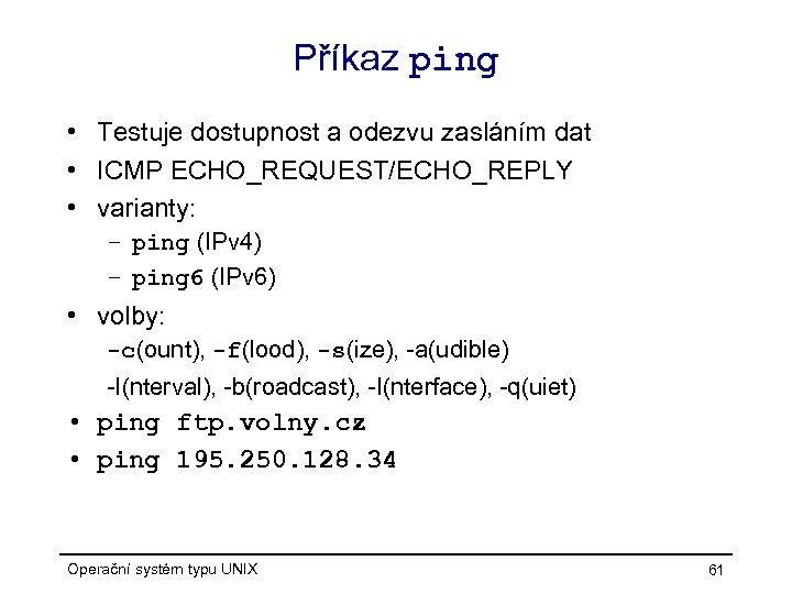 Příkaz ping • Testuje dostupnost a odezvu zasláním dat • ICMP ECHO_REQUEST/ECHO_REPLY • varianty: