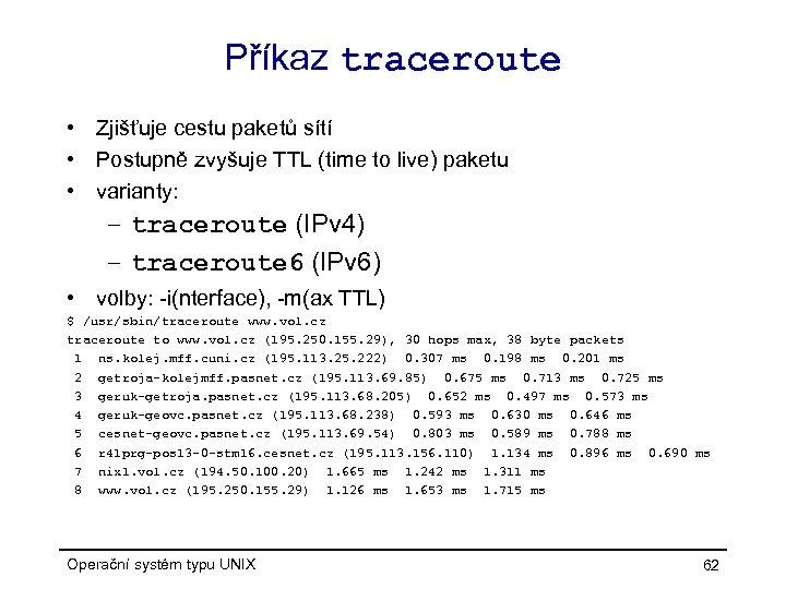 Příkaz traceroute • Zjišťuje cestu paketů sítí • Postupně zvyšuje TTL (time to live)