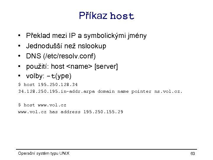 Příkaz host • • • Překlad mezi IP a symbolickými jmény Jednodušší než nslookup
