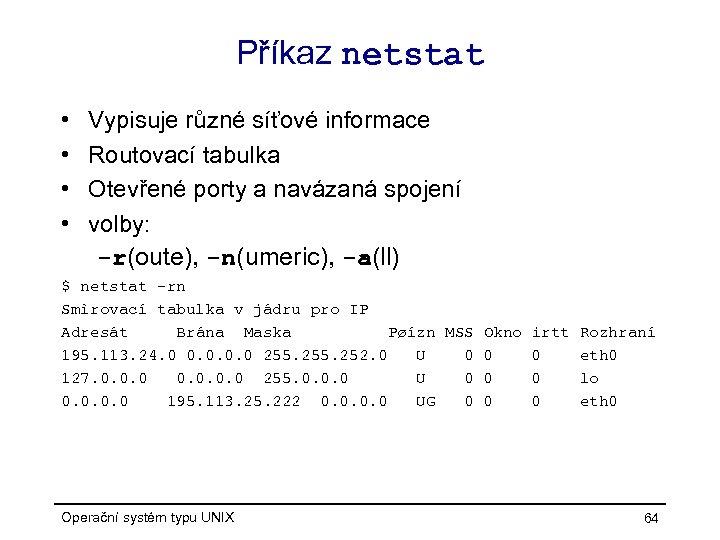 Příkaz netstat • • Vypisuje různé síťové informace Routovací tabulka Otevřené porty a navázaná