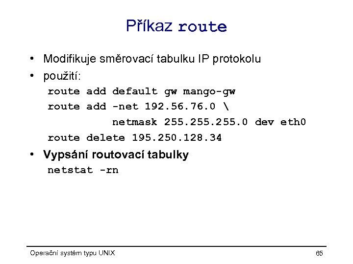 Příkaz route • Modifikuje směrovací tabulku IP protokolu • použití: route add default gw