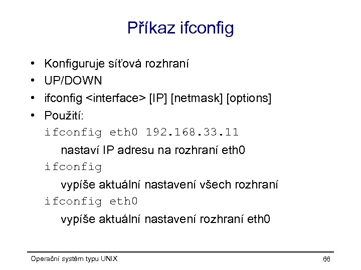 Příkaz ifconfig • • Konfiguruje síťová rozhraní UP/DOWN ifconfig <interface> [IP] [netmask] [options] Použití: