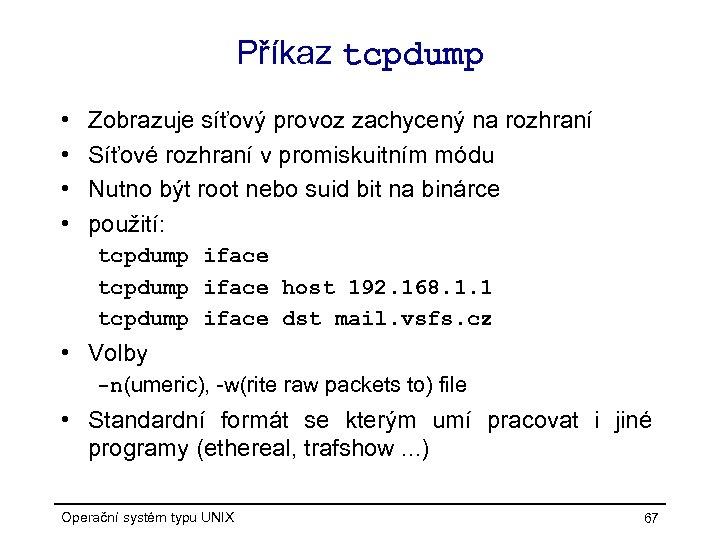 Příkaz tcpdump • • Zobrazuje síťový provoz zachycený na rozhraní Síťové rozhraní v promiskuitním