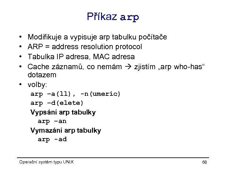 Příkaz arp • • Modifikuje a vypisuje arp tabulku počítače ARP = address resolution