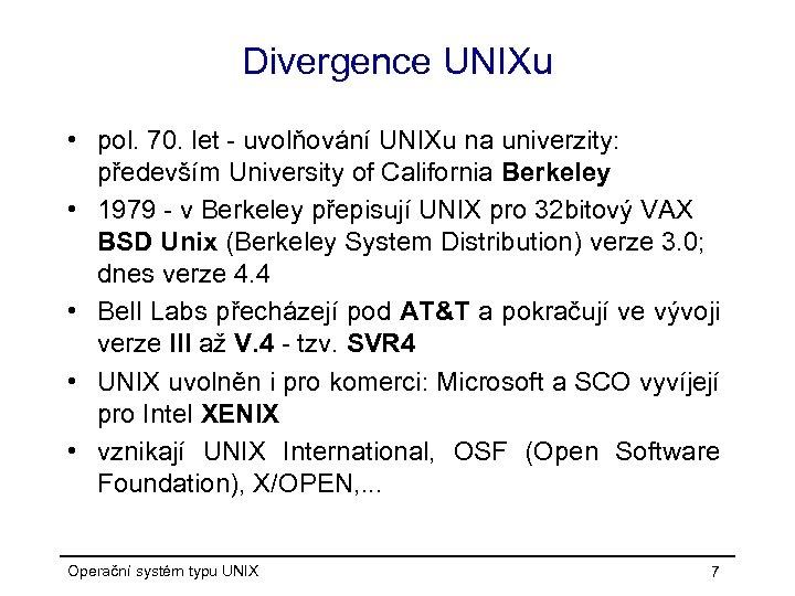 Divergence UNIXu • pol. 70. let - uvolňování UNIXu na univerzity: především University of