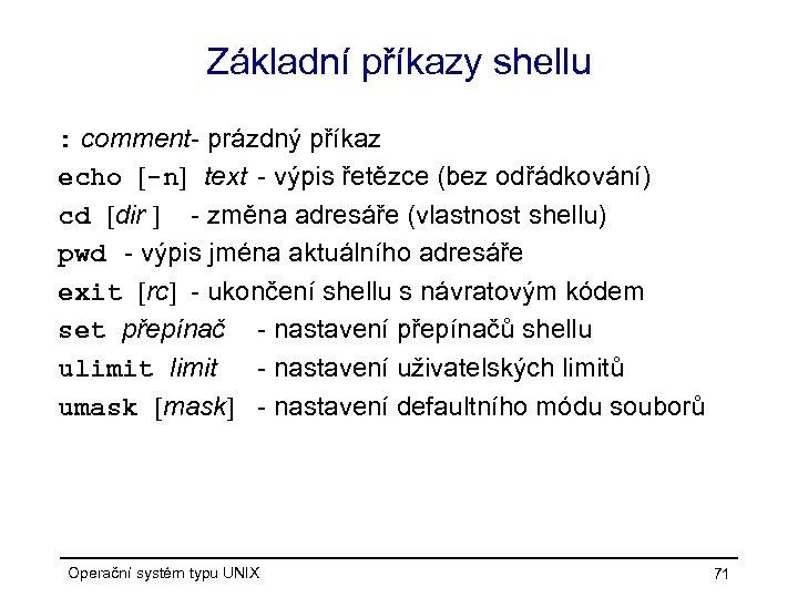 Základní příkazy shellu : comment- prázdný příkaz echo [-n] text - výpis řetězce (bez