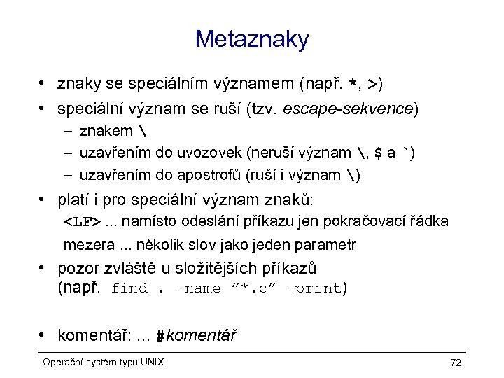 Metaznaky • znaky se speciálním významem (např. *, >) • speciální význam se ruší