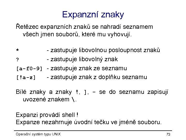 Expanzní znaky Řetězec expanzních znaků se nahradí seznamem všech jmen souborů, které mu vyhovují.